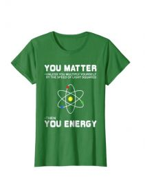 You Matter Then You Energy T-Shirt at Amazon