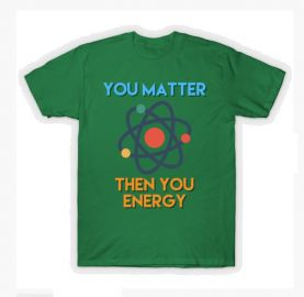 You Matter Then You Energy T-Shirt by jmgoutdoors at Teepublic at Teepublic